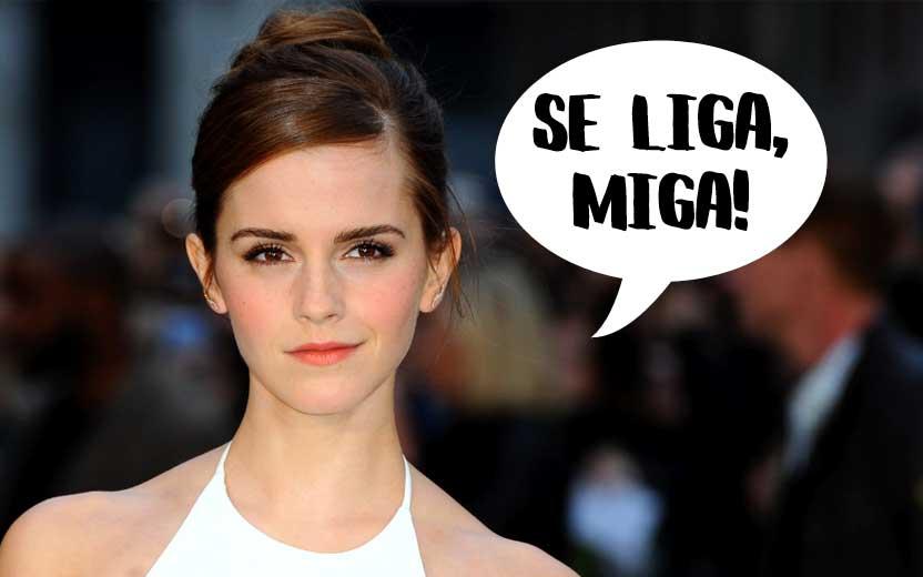 Emma Watson contra machismo dizendo: se liga, miga!