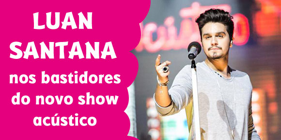 todateen entrevista Luan Santana sobre bastidores da turnê acústica