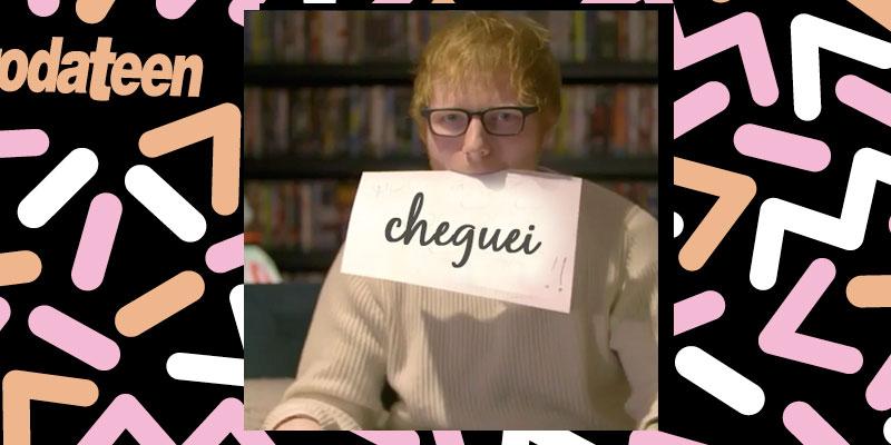 """Ed sheeran segura plaquinha que diz """"cheguei"""""""