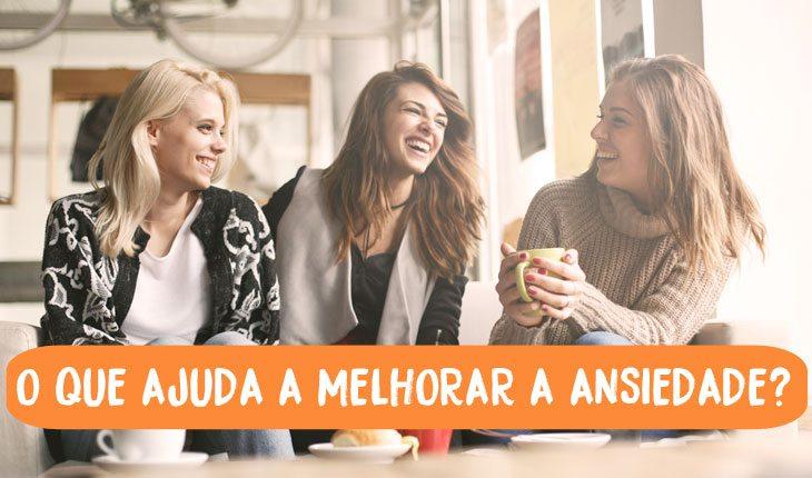 Como se livrar da ansiedade: conversar com as amigas ajuda a melhorar