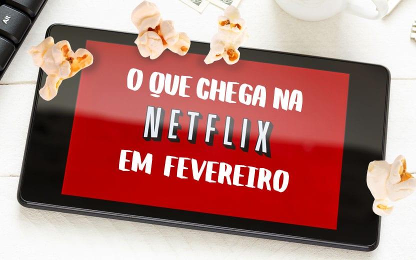Netflix em fevereiro  veja as novidades que chegarão ao catálogo 6136a3422094f