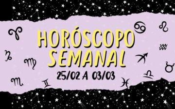 Horóscopo semanal de 25 de fevereiro a 3 de março