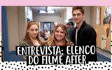 entrevista com o elenco de after