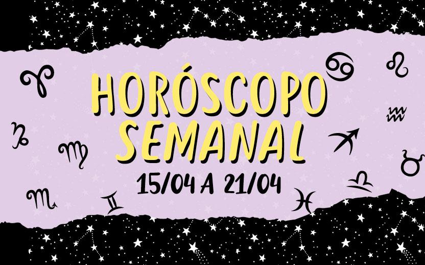 Horóscopo semanal de 15 a 21 de abril: confira o seu signo!