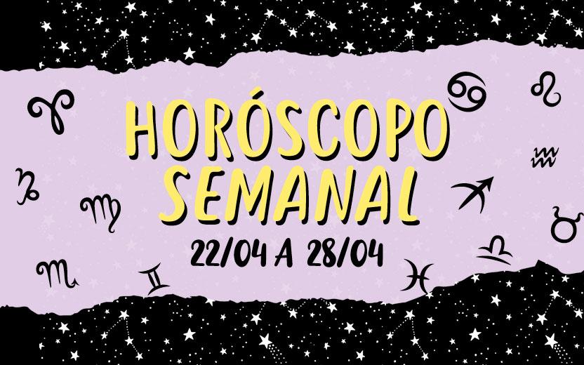 Horóscopo semanal de 22 a 28 de abril: saiba o que vai rolar!