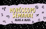 HORÓSCOPO SEMANAL: DE 20 A 26 DE MAIO