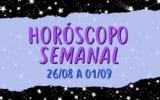 HORÓSCOPO SEMANAL: DE 26 DE AGOSTO A 01 DE SETEMBRO