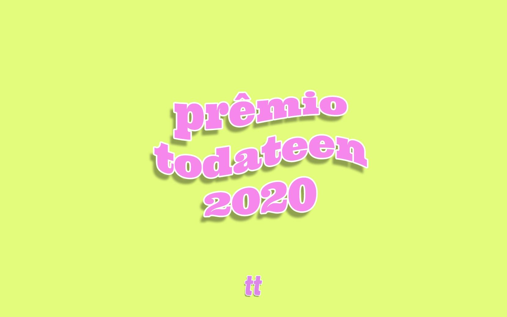 PRÊMIO TODATEEN 2020: Veja a lista completa dos vencedores e vencedoras!
